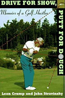 Drive for Show, Putt for Dough: Memoirs of a Golf Hustler