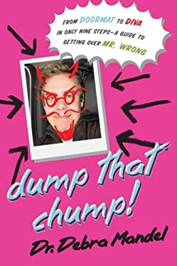 Dump That Chump!: From Doormat to Diva in Only Nine Steps--A Guide to Getting Over Mr. Wrong