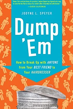 Dump 'em: How to Break Up with Anyone from Your Best Friend to Your Hairdresser