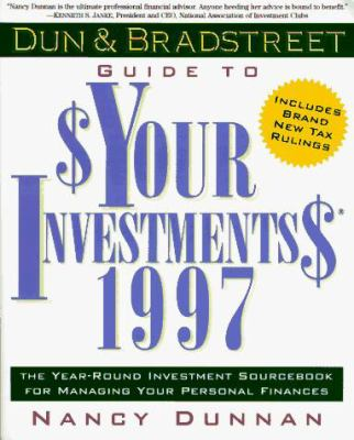Dun and Bradstreet Guide to $Your Investments$ 1997: The Year-Round Investment Sourcebook for Managing Your Personal Finances