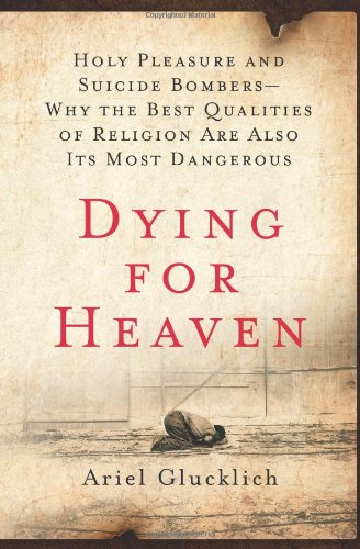 Dying for Heaven: Holy Pleasure and Suicide Bombers - Why the Best Qualities of Religion Are Also Its Most Dangerous 9780061430817