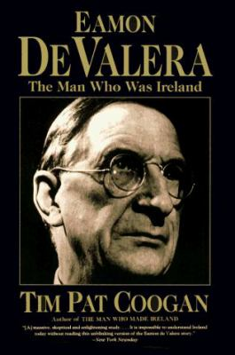 Eamon de Valera: The Man Who Was Ireland