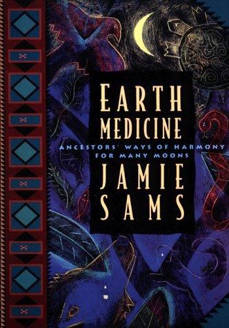 Earth Medicine : Ancestors' Ways of Harmony for Many Moons