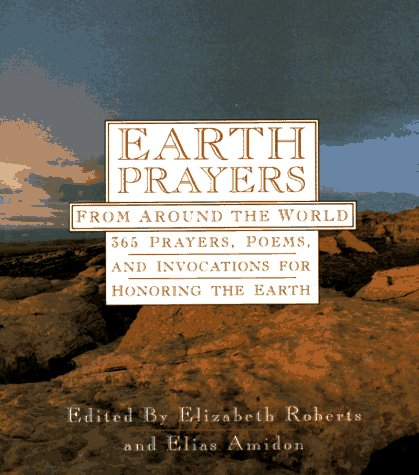 Earth Prayers: From Around the World: 365 Prayers, Poems, and Invocations for Honoring the Earth 9780062507464