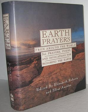Earth Prayers: From Around the World, Three Hundred and Sixty-Five Prayers, Poems, ...