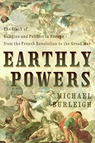 Earthly Powers: The Clash of Religion and Politics in Europe from the French Revolution to the Great War