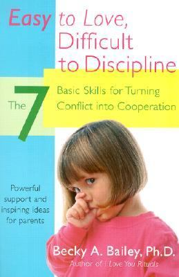 Easy to Love, Difficult to Discipline: The 7 Basic Skills for Turning Conflict Into Cooperation 9780060007751