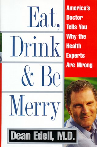 Eat, Drink, and Be Merry: America's Doctor Tells You Why the Health Experts Are Wrong