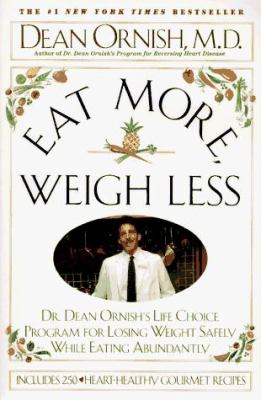 Eat More Weigh Less: Dr. Dean Ornish's Life Choice Program for Losing Weight Safely While Eating Abundantly
