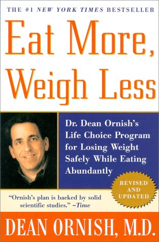 Eat More, Weigh Less: Dr. Dean Ornish's Life Choice Program for Losing Weight Safely While Eating Abundantly 9780060959579