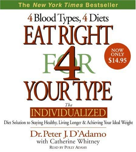 Eat Right for Your Type: The Individualized Diet Solution to Staying Healthy, Living Longer and Achieving Your Ideal Weight 9780061441844