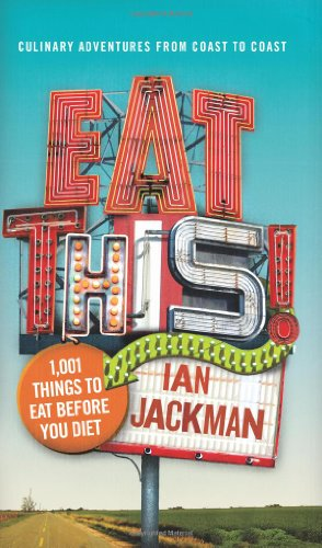 Eat This!: 1,001 Things to Eat Before You Diet