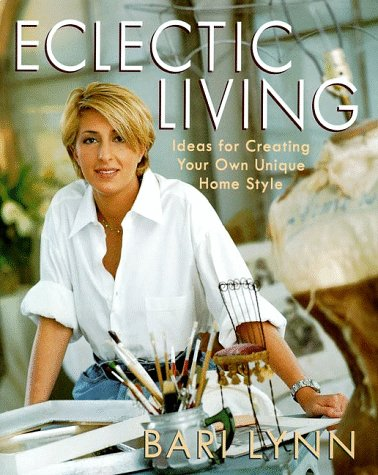 Eclectic Living: Ideas for Creating Your Own Unique Home Style
