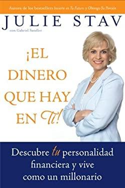 El Dinero Que Hay En Ti!: Descubre Tu Personalidad Financiera y Vive Como Un Millionario 9780060893262