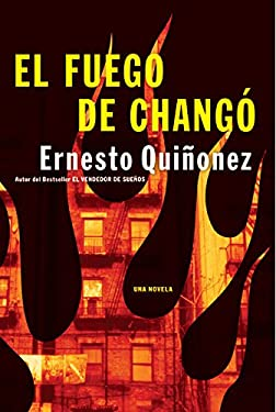 El Fuego de Chango: Una Novela = The Fire of Chango