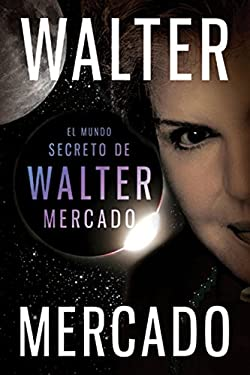El Mundo Secreto de Walter Mercado = The Secret World of Walter Mercado 9780061780059