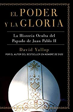 El Poder y La Gloria: La Historia Oculta del Papado de Juan Pablo II = The Power and the Glory 9780061565540