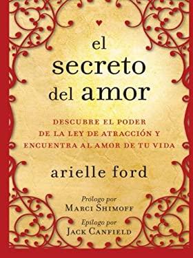 El Secreto del Amor: Descubre el Poder de la Ley de Atraccion y Encuentra al Amor de Tu Vida 9780061746130