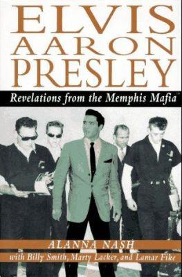 Elvis Aaron Presley: Revelations from the Memphis Mafia