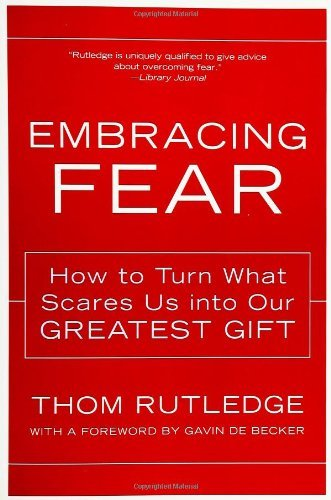 Embracing Fear: How to Turn What Scares Us Into Our Greatest Gift 9780062517753