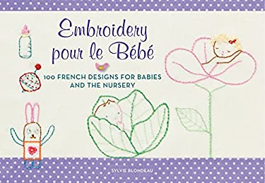 Embroidery Pour Le Bebe: 100 French Ideas for Infants 9780062222633