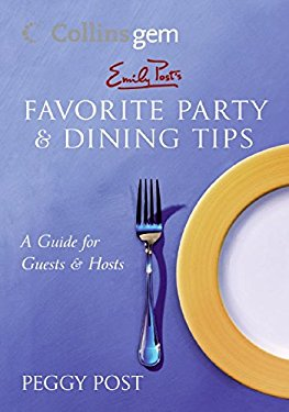 Emily Post's Favorite Party & Dining Tips: A Guide for Guests & Hosts 9780060834593