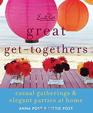Emily Post's Great Get-Togethers: Casual Gatherings and Elegant Parties at Home 9780061661242