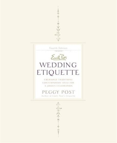 Emily Post's Wedding Etiquette, 4e: Cherished Traditions and Contemporary Ideas for a Joyous Celebration
