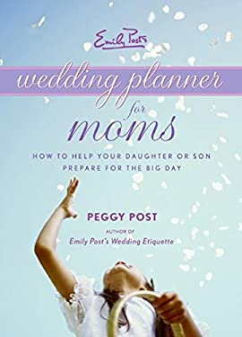 Emily Post's Wedding Planner for Moms: How to Help Your Daughter or Son Prepare for the Big Day 9780061228001