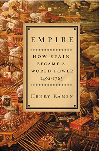 Empire: How Spain Became a World Power, 1492-1763 9780060194765