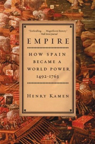 Empire: How Spain Became a World Power, 1492-1763 9780060932640