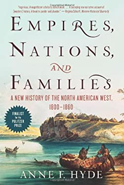Empires, Nations, and Families: A New History of the North American West, 1800-1860 9780062225153