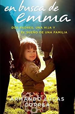 En Busca de Emma: Dos Padres, Una Hija y El Sueno de Una Familia 9780061829932