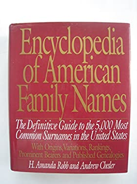 Encyclopedia of American Family Names: The Definitive Guide to the 5,000 Most Common Surnames...