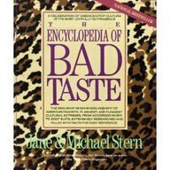 Encyclopedia of Bad Taste: A Celebration of American Pop Culture at Its Most Joyfully...........