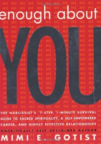 Enough about You: The Narcissist's 7-Step, 1-Minute Survival Guide to Sacred Spirituality, a Self-Empowered Career, and Highly Effective