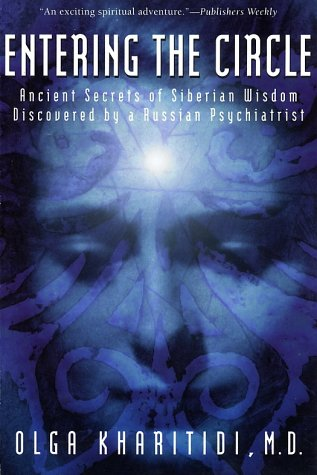 Entering the Circle: Ancient Secrets of Siberian Wisdom Discovered by a Russian Psychiatrist 9780062514172