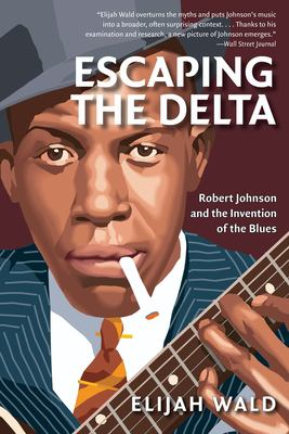 Escaping the Delta: Robert Johnson and the Invention of the Blues 9780060524272