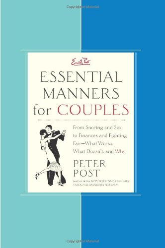 Essential Manners for Couples: From Snoring and Sex to Finances and Fighting Fair-What Works, What Doesn't, and Why 9780060776657