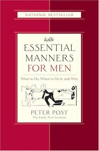 Essential Manners for Men: What to Do, When to Do It, and Why 9780060539801