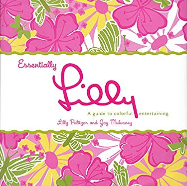 Essentially Lilly: A Guide to Colorful Entertaining 9780060577490
