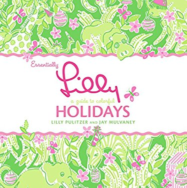Essentially Lilly: A Guide to Colorful Holidays 9780060832445