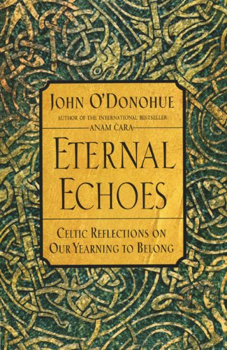 Eternal Echoes: Celtic Reflections on Our Yearning to Belong 9780060955588