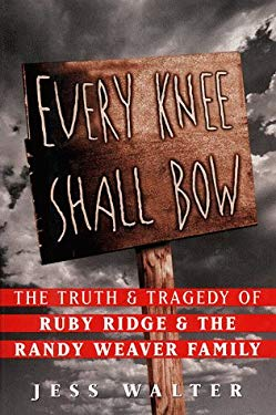 Every Knee Shall Bow: The Truth and Tragedy of Ruby Ridge and the Randy Weaver Family 9780060391744