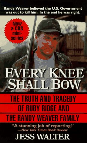 Every Knee Shall Bow: The Truth and Tragedy of Ruby Ridge and the Randy Weaver Family 9780061011313