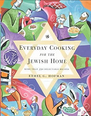 Everyday Cooking for the Jewish Home: More Than 350 Delectable Recipes