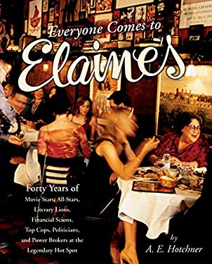 Everyone Comes to Elaine's: Forty Years of Movie Stars, All-Stars, Literary Lions, Financial Scions, Top Cops, Politicians, and Power Brokers at t 9780060538187