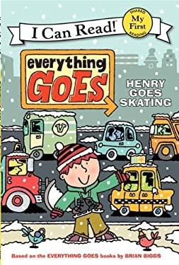 Everything Goes: Henry Goes Skating 9780061958212