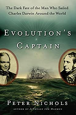 Evolution's Captain: The Dark Fate of the Man Who Sailed Charles Darwin Around the World