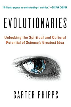 Evolutionaries: Unlocking the Spiritual and Cultural Potential of Science's Greatest Idea 9780061916137